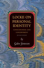 Locke on Personal Identity: Consciousness and Concernment: Consciousness and Concernment
