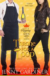 Throne for a Loop: (It's Reigning Men Book 6)