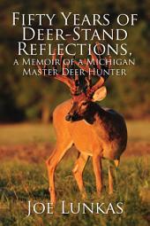 Fifty Years of Deer-Stand Reflections, a Memoir of a Michigan Master Deer Hunter