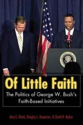 Of Little Faith: The Politics of George W. Bush's Faith-Based Initiatives