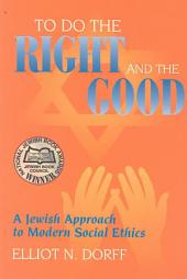 To Do the Right and the Good: A Jewish Approach to Modern Social Ethics