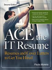 ACE the IT Resume: Resumes and Cover Letters to Get You Hired, Edition 2