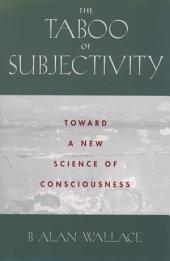 The Taboo of Subjectivity : Towards a New Science of Consciousness: Towards a New Science of Consciousness