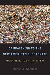 Campaigning to the New American Electorate: Advertising to Latino Voters