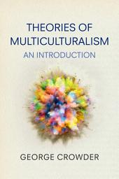 Theories of Multiculturalism: An Introduction