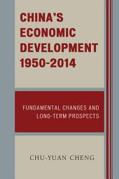 China's Economic Development, 1950-2014: Fundamental Changes and Long-Term Prospects