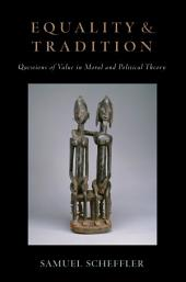 Equality and Tradition : Questions of Value in Moral and Political Theory: Questions of Value in Moral and Political Theory
