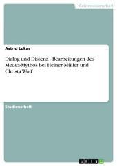 Dialog und Dissenz - Bearbeitungen des Medea-Mythos bei Heiner Müller und Christa Wolf