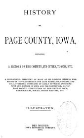 History of Page County, Iowa: Containing a History of the County, Its Cities, Towns, Etc., a Biographical Directory of Many of Its Leading Citizens, War Record of Its Volunteers in the Late Rebellion, General and Local Statistics, Portraits of Early Settlers and Prominent Men, History of Iowa and the Northwest, Map of Page County, Constitution of the State of Iowa, Reminiscences, Miscellaneous Matters, Etc