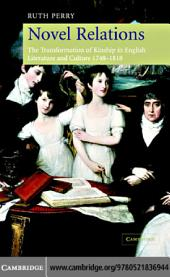 Novel Relations: The Transformation of Kinship in English Literature and Culture, 1748–1818