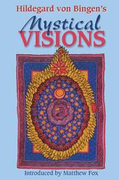 Hildegard von Bingen's Mystical Visions: Translated from <i>Scivias</i>