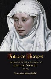 Julian's Gospel: Illuminating the Life and Revelations of Julian of Norwich