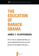 "The Education of Barack Obama: From ""Reading Obama"": From ""Reading Obama"""