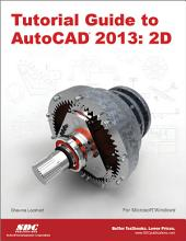 Tutorial Guide to Autocad 2013: 2D