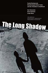 The Long Shadow: Family Background, Disadvantaged Urban Youth, and the Transition to Adulthood
