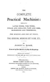 The Complete Practical Machinist: Embracing Lathe Work, Vise Work, Drills and Drilling, Taps and Dies, Hardening and Tempering, the Making and Use of Tools ...