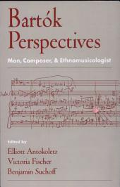 Bartok Perspectives : Man, Composer, and Ethnomusicologist: Man, Composer, and Ethnomusicologist