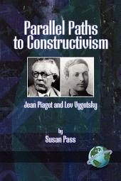 Parallel Paths to Constructivism: Jean Piaget and Lev Vygotsky