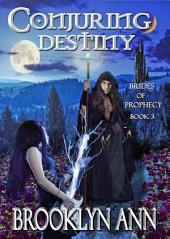 Conjuring Destiny: Brides of Prophecy, Book 3