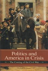 Politics and America in Crisis: The Coming of the Civil War