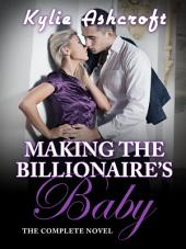 Making the Billionaire's Baby: The Complete Novel