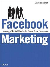 Facebook Marketing: Leverage Social Media to Grow Your Business