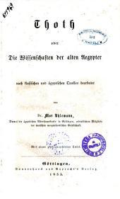 Thoth oder Die Wissenschaften der alten Aegypter nach klassischen und ägyptischen Quellen bearb. von Max Uhlemann
