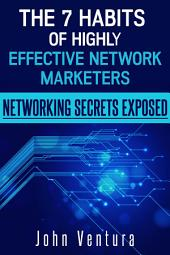 The 7 Habits of Highly Effective Network Marketers: Networking Secrets Exposed