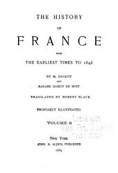 The History of France from the Earliest Times to the Year 1848: Volume 1