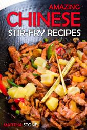 Amazing Chinese Stir-Fry Recipes: Give your family a healthy meal in minutes!