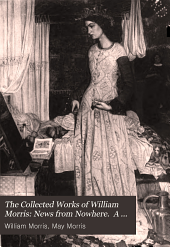 The Collected Works of William Morris: News from Nowhere. A dream of John Ball. A king's lesson