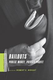 Bailouts: Public Money, Private Profit
