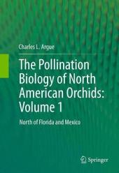 The Pollination Biology of North American Orchids: Volume 1: North of Florida and Mexico