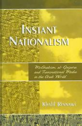 Instant Nationalism: McArabism, Al-Jazeera, and Transnational Media in the Arab World