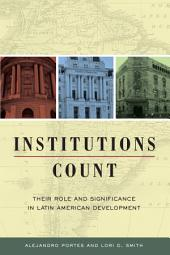Institutions Count: Their Role and Significance in Latin American Development