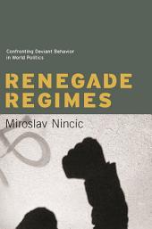 Renegade Regimes: Confronting Deviant Behavior in World Politics