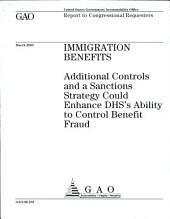 Immigration Benefits: Additional Controls and a Sanctions Strategy Could Enhance Dhs's Ability to Control Benefit Fraud
