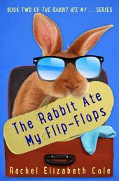 The Rabbit Ate My Flip-Flops (The Rabbit Ate My ... Book 2)