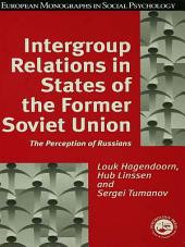 Intergroup Relations in States of the Former Soviet Union: The Perception of Russians