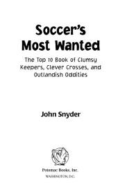 Soccer's Most Wanted™: The Top 10 Book of Clumsy Keepers, Clever Crosses, and Outlandish Oddities