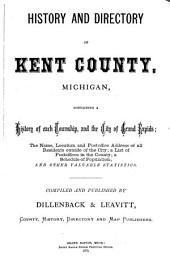History and Directory of Kent County, Michigan: Containing a History of Each Township, and the City of Grand Rapids ...
