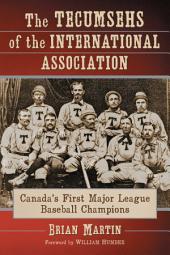 The Tecumsehs of the International Association: Canada's First Major League Baseball Champions