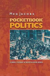Pocketbook Politics: Economic Citizenship in Twentieth-Century America: Economic Citizenship in Twentieth-Century America