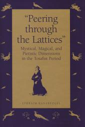"""""""Peering Through the Lattices"""": Mystical, Magical, and Pietistic Dimensions in the Tosafist Period"""