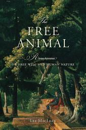 The Free Animal: Rousseau on Free Will and Human Nature