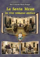 La santa Messa in rito romano antico: Simbologia, spiritualità, teologia