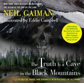 The Truth Is a Cave in the Black Mountains (Enhanced Multimedia Edition): A Tale of Travel and Darkness with Pictures of All Kinds