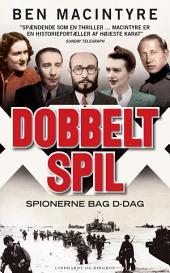 Dobbeltspil - den sande historie om D-dags spionerne