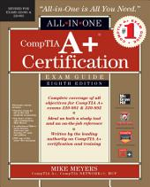 CompTIA A+ Certification All-in-One Exam Guide, 8th Edition (Exams 220-801 & 220-802): Edition 8
