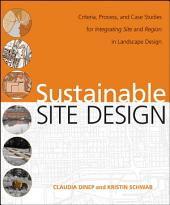 Sustainable Site Design: Criteria, Process, and Case Studies for Integrating Site and Region in Landscape Design